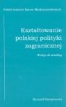 Kształtowanie polskiej polityki zagranicznej wstęp do analizy