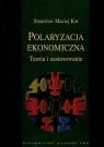 Polaryzacja ekonomiczna Teoria i zastosowanie  Kot Stanisław Maciej