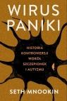 Wirus paniki. Historia kontrowersji wokół szczepionek i autyzmu