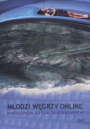 Młodzi węgrzy online. Antologia sztuk teatralnych Akos Nemeth, Janos Hay, Istvan Tasnadi
