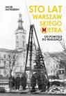 Sto lat warszawskiego metra Od pomysłu do realizacji Jastrzębski Jakub
