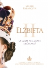 Elżbieta II. O czym nie mówi królowa? Rybarczyk Marek