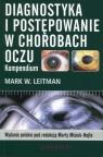 Diagnostyka i postępowanie w chorobach oczuKompendium Leitman Mark W.