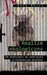 Realizm ekologiczny Od ekokrytyki do zookrytyki w literaturze polskiej Barcz Anna