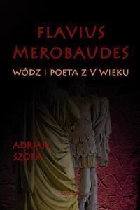 Flavius Merobaudes Wódz i poeta z V wieku Szopa Adrian