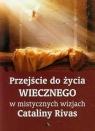 Przejście do życia wiecznego w mistycznych wizjach Cataliny Rivas