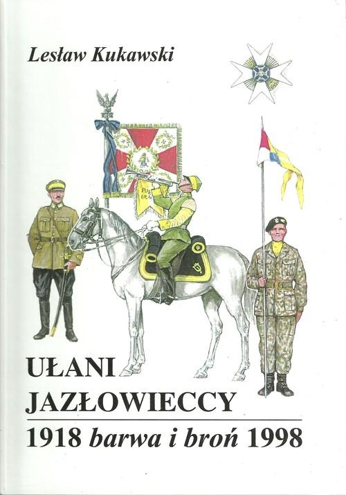 Ułani Jazłowieccy 1918 Barwa i broń 1998 Kukawski Lesław