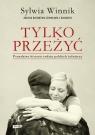 Tylko przeżyć. Prawdziwe historie rodzin polskich żołnierzy Winnik Sylwia