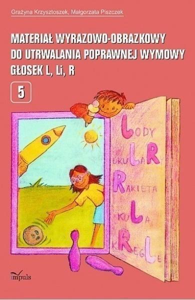 Materiał wyrazowo-obrazkowy do utrwalania poprawnej wymowy głosek L, Li, R Grażyna Krzysztofek, Małgorzata Piszczek