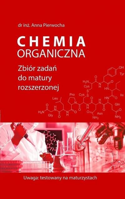 Chemia organiczna. Zb. zad. do matury rozszerzonej Anna Pierwocha