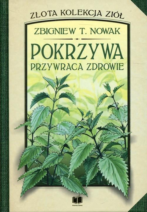 Pokrzywa przywraca zdrowie Nowak Zbigniew T.