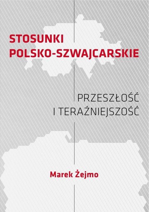 Stosunki polsko-szwajcarskie. Przeszłość i teraźniejszość Żejmo Marek