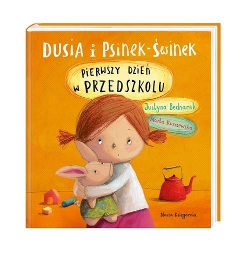 Dusia i Psinek-Świnek. Pierwszy dzień w przedszkolu Bednarek Justyna