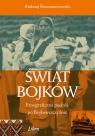 Świat Bojków Etnograficzna podróż po Bojkowszczyźnie Karczmarzewski Andrzej