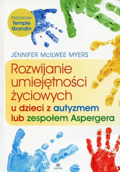 Rozwijanie umiejętności życiowych u dzieci z autyzmem lub zespołem Aspergera Myers McIlwee Jennifer
