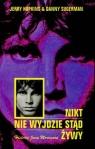 Nikt nie wyjdzie stąd żywyHistoria Jima Morrisona Hopkins Jerry, Sugerman Danny