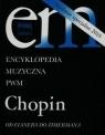 Encyklopedia Muzyczna PWM Chopin Od Elsnera do Zimermana