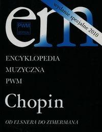 Encyklopedia Muzyczna PWM Chopin Od Elsnera do Zimermana Dziębowska Elżbieta