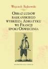 Obraz ludów bałkańskiego wybrzeża Adriatyku we Francji epoki Oświecenia