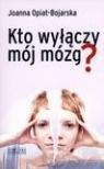 Kto wyłączy mój mózg Opiat-Bojarska Joanna
