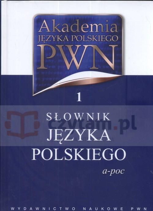 Akademia Języka Polskiego PWN 1 Słownik Języka Polskiego a-poc (Uszkodzona okładka) Drabik Lidia, Sobol Elżbieta