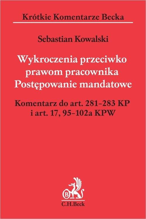 Wykroczenia przeciwko prawom pracownika Postępowanie mandatowe Komentarz do art. 281-283 KP i art. 17,95-102a KPW Kowalski Sebastian