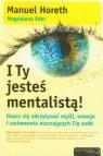 I Ty jesteś mentalistą! Naucz się odczytywać myśli, emocje i zachowania otaczających Cię osób