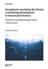Zarządzanie wartością dla klienta a marketing doświadczeń w instytucjach Krawiec Wioletta