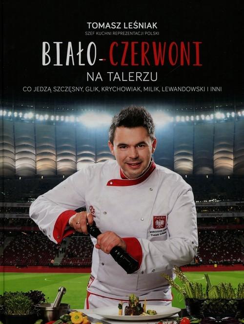 Biało-Czerwoni na talerzu (Uszkodzona okładka) Leśniak Tomasz, Basałaj Janusz
