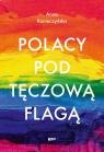 Polacy pod tęczową flagą Konieczyńska Anna