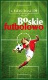 Boskie Futbolowo o. Łukasz Buksa OFM