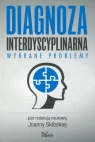 Diagnoza interdyscyplinarna. Wybrane problemy Joanna Skibska