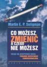 Co możesz zmienić a czego nie możesz Poradnik skutecznego Seligman Martin E. P.
