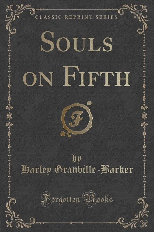 Souls on Fifth (Classic Reprint) Granville-Barker Harley