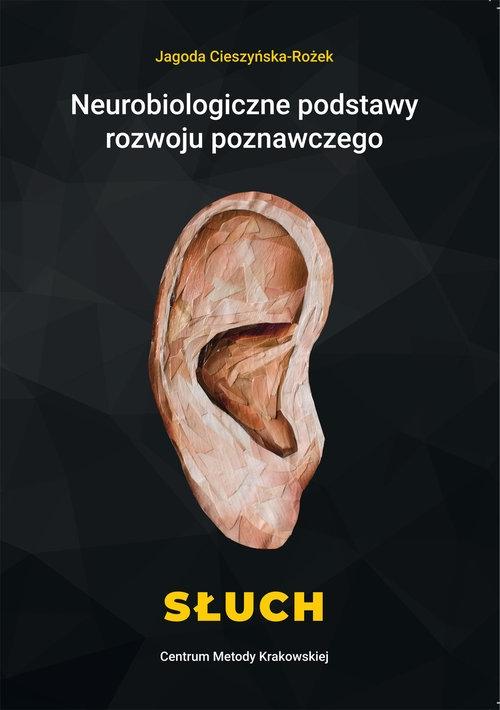 Neurobiologiczne podstawy rozwoju poznawczego Słuch Cieszyńska-Rożek Jagoda