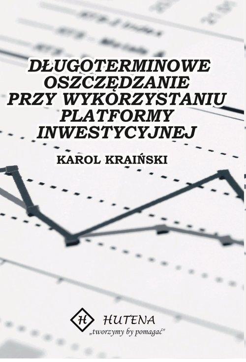 Długoterminowe oszczędzanie przy wykorzystaniu platformy inwestycyjnej Kraiński Karol