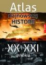 ATLAS NAJNOWSZEJ HISTORII XX i XXI WIEKU opracowanie zbiorowe