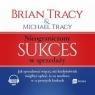 Nieograniczony sukces w sprzedaży Jak sprzedawać więcej, niż Tracy Brian, Tracy Michael