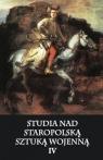 Studia nad staropolską sztuką wojenną T.4