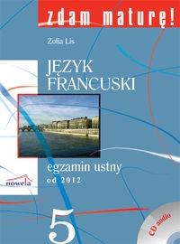 Zdam maturę 5 Język francuski egzamin ustny od 2012 + CD Lis Zofia