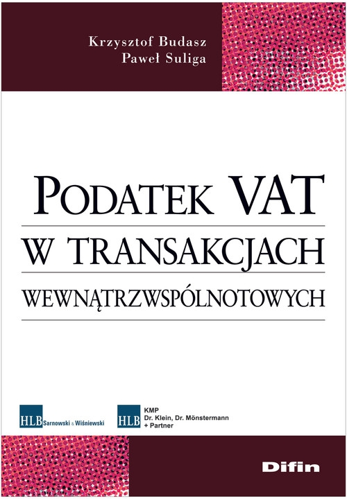 Podatek VAT w transakcjach wewnątrzwspólnotowych Budasz Krzysztof, Suliga Paweł