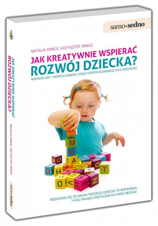 Jak kreatywnie wspierać rozwój dziecka Minge Natalia, Minge Krzysztof