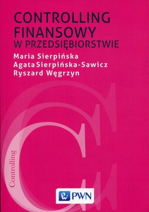 Controlling finansowy w przedsiębiorstwie Sierpińska Maria, Sierpińska-Sawicz Agata, Węgrzyn Ryszard