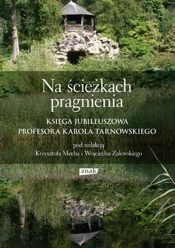 Na ścieżkach pragnienia. Księga jubileuszowa profesora Karola Tarnowskiego Krzysztof Mech, Wojciech  Zalewski