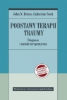 Podstawy terapii traumy John N. Briere, Catherine Scott