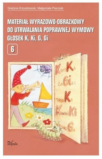 Materiał wyrazowo-obrazkowy.. głosek K, Ki, G, Gi Krzysztoszek Grażyna, Piszczek Małgorzata