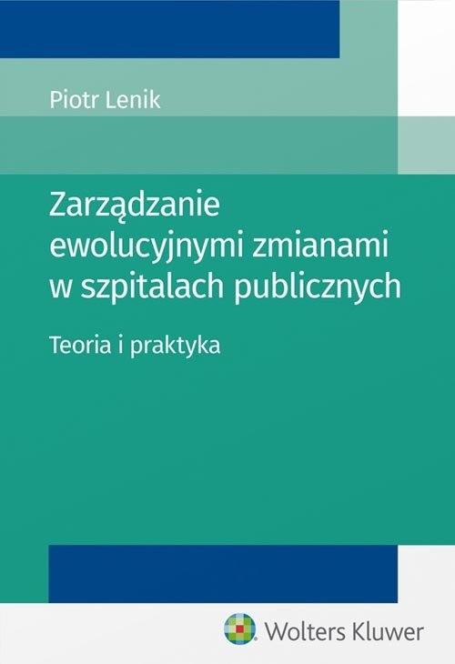 Zarządzanie ewolucyjnymi zmianami w szpitalach publicznych. Lenik Piotr