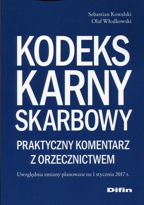 Kodeks karny skarbowy Praktyczny komentarz z orzecznictwem Kowalski Sebstian, Włodkowski Olaf