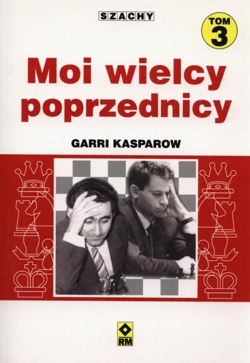Szachy Moi wielcy poprzednicy Tom 3. - Kasparow Garri - książka