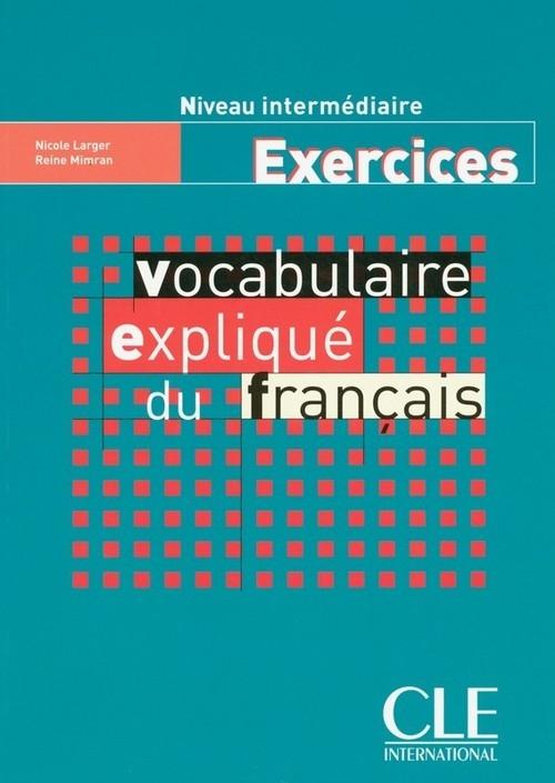 Vocabulaire expliqué du français Niveau intermédiaire Exercices Larger Nicole, Mimran Reine